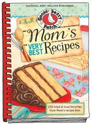 Mom's Very Best Recipes by Gooseberry Patch. 250 tried & true favorites from Mom's recipe box.