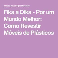 Fika a Dika - Por um Mundo Melhor: Como Revestir Móveis de Plásticos