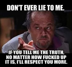 Memes, respect, and truth: don't ever lie to me. Wisdom Quotes, True Quotes, Great Quotes, Quotes To Live By, Motivational Quotes, Funny Quotes, Inspirational Quotes, Warrior Quotes, Lie To Me