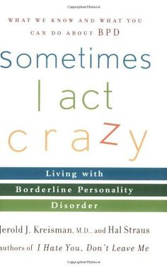 Sometimes I Act Crazy: Living with Borderline Personality Disorder by Jerold J. Kreisman, http://www.amazon.com/dp/0471792144/ref=cm_sw_r_pi_dp_67XNrb0EV18HQ