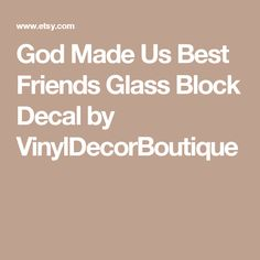 God Made Us Best Friends Glass Block Decal by VinylDecorBoutique
