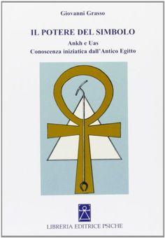 Il potere del simbolo. Ankh e Uas. Conoscenza iniziatica dell'antico Egitto di Giovanni Grasso http://www.amazon.it/dp/8885142869/ref=cm_sw_r_pi_dp_BWr-tb1AYR40A