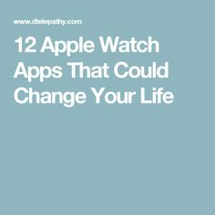 12 Apple Watch Apps That Could Change Your Life