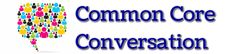 The Common Core Conversation - free resources, lessons, and teaching strategies