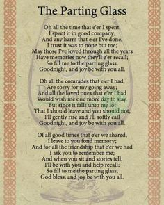 The Parting Glass, lyrics to the traditional Scottish song, often sung at the end of a gathering of friends. Scottish Poems, Irish Poems, Irish Quotes, Irish Blessing, Irish Song Lyrics, Scottish Toast, Irish Sayings, Funeral Readings, Funeral Poems