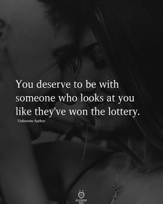 You deserve to be with someone who looks at you like they've won the lottery. Son Quotes, Quotes For Him, Be Yourself Quotes, Best Quotes, Couple Quotes, Girlfriend Quotes, Sassy Quotes, World Quotes, Life Quotes