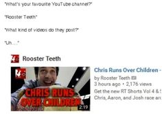 """What kind of video content does Rooster Teeth upload and post? """"Chris runs over children"""""""