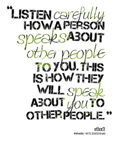 Quotes from Suvi Senevirathne: Listen carefully how a person speaks about other people to you. This is how they will speak about you to other people. - Inspirably.com