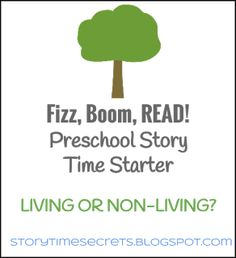 Fizz, Boom, Read! Preschool Story Time Starter: Living or Non-living? - Story Time Secrets