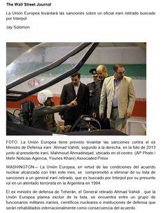 Delicias de la Real Politik y las corporaciones mediáticas. Vahidi es buscado por Interpol, a requerimiento de la Justicia argentina, por el atentado de la sede mutual de la Asociación Mutual Israelita Argentina (AMIA) --- http://www.cfkargentina.com/la-union-europea-levantara-las-sanciones-sobre-un-oficial-irani-retirado-buscado-por-interpol/