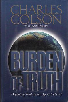 Burden of Truth: Defending Truth in an Age of Disbelief by Charles Colson 1997