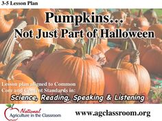A lesson plan about pumpkins for 3-5 grade.  Learn about growth of pumpkin from seed to fruit, how pumpkins are processed into food, and what pumpkins are used for.  Follow link for recommended books and free lesson plan.