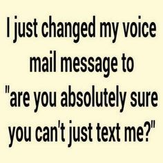 "I just changed my voice mail message to ""are you absolutely sure you can't just text me? Lol, Haha Funny, Hilarious, Funny Stuff, Introvert Humor, Introvert Problems, Infj Personality, Work Humor, Work Funnies"