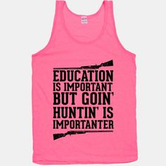 Goin' Huntin' is Importanter | T-Shirts, Tank Tops, Sweatshirts and Hoodies | Human Like this.