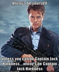 Always be Captain Jack Harkness. (Sometimes I wish I could correct the spelling on these things).