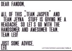 Oh yeah! Team Leo!!!!(btw who's idea was it to make team jeyna, they had some history but it's over now it jasper forever!)