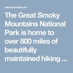 The Great Smoky Mountains National Park is home to over 800 miles of beautifully maintained hiking trails. While some of the trails are best left to the pros, there are also a number of short …