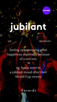 feeling or expressing great happiness, especially because of a success eg. Spain were in a jubilant mood after their World Cup victory Interesting English Words, Unusual Words, Weird Words, Learn English Words, English Phrases, Daily English Vocabulary, Good Vocabulary Words, English Writing Skills, Words To Use