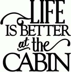 Silhouette Online Store - View Design #43143: life is better at the cabin - vinyl phrase