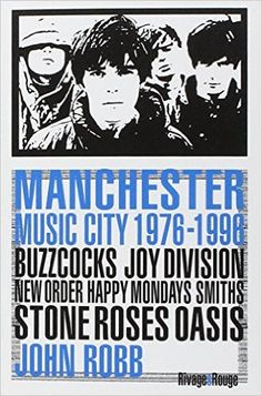 John Robb : Manchester Music city 1976-1996 - Ed. Rivages & Rouge