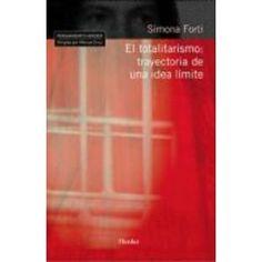 El totalitarismo : trayectoria de una idea límite / Simona Forti