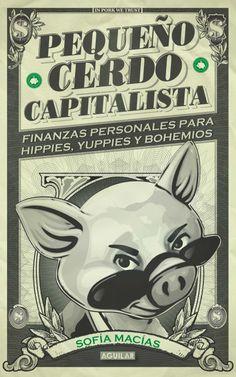 Pequeño Cerdo Capitalista de Sofía Macías. Finanzas personales. Orgullosamente autora mexicana. Aprende a manejar e invertir tu dinero.