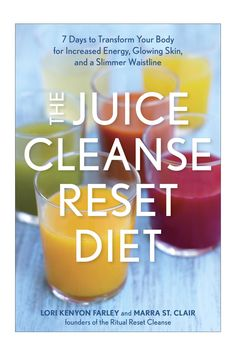 The Juice Cleanse Reset Diet: 7 Days to Transform Your Body for Increased Energy, Glowing Skin, and a Slimmer Waistline : LOVE it