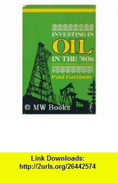 Investing in Oil in the 80s Without Spending a Fortune (9780878141517) Paul Garrison , ISBN-10: 0878141510  , ISBN-13: 978-0878141517 ,  , tutorials , pdf , ebook , torrent , downloads , rapidshare , filesonic , hotfile , megaupload , fileserve