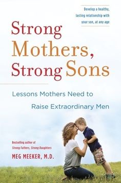 'Strong Mothers, Strong Sons' by Meg Meeker, M.D.