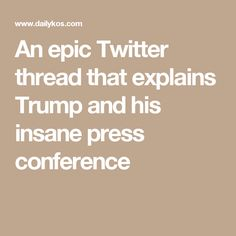 An epic Twitter thread that explains Trump and his insane press conference