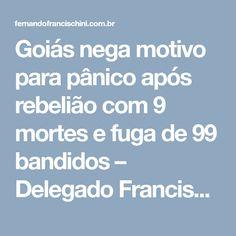 Goiás nega motivo para pânico após rebelião com 9 mortes e fuga de 99 bandidos – Delegado Francischini – Deputado Federal