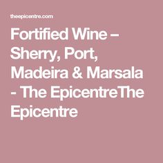 Fortified Wine – Sherry, Port, Madeira & Marsala - The EpicentreThe Epicentre