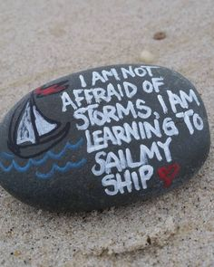 "54 Likes, 5 Comments - The Kindness Rocks Project (@thekindnessrocksproject) on Instagram: ""I am not afraid of the storms, I am learning to sail my ship #thekindnessrocksproject #paintedrocks…"""