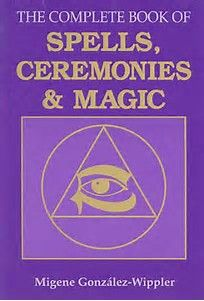 Book: The Complete Book of Spells, Ceremonies & Magic - Migene Gonzalez-Wippler