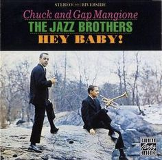"""""""Hey Baby!"""" (1961, Riverside) by Chuck And Gap Mangione, """"The Jazz Brothers."""""""