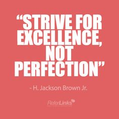 'Strive for excellence, not perfection.' - H. Jackson Brown Jr. #onlinemarketing