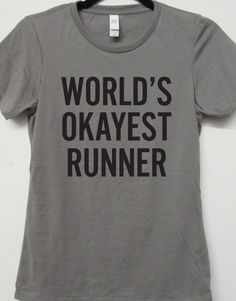 World's Okayest Runner. Running Shirt. Workout Shirt. Fitness Shirt. Marathon Shirt. Training Shirt. Womens Fitness Shirt. Workout Tank by WorkItWear on Etsy https://www.etsy.com/listing/217257994/worlds-okayest-runner-running-shirt