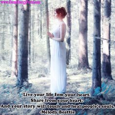 Live your life fom your heart.  Share from your heart.  And your story will touch and heal people's souls. -Melody Beattie  www.CosmoEnergyPortal.com