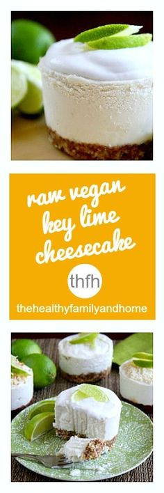 Clean Eating Raw Vegan Key Lime Cheesecake...made with clean ingredients and it's raw, vegan, gluten-free, dairy-free, egg-free, paleo-friendly and contains no refined sugar   The Healthy Family and Home
