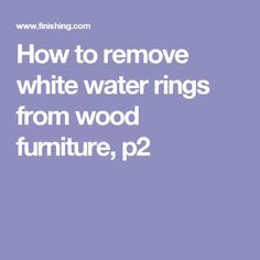 1000 Ideas About Remove Water Rings On Pinterest How To Remove Water Stains And Cleaning