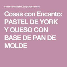 Cosas con Encanto: PASTEL DE YORK Y QUESO CON BASE DE PAN DE MOLDE