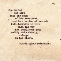..in a matter of seconds: fell terribly in love with the way her loneliness fell softly and suddenly, asleep, on his chest.