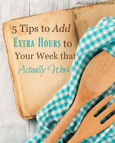 5 tips to add extra hours to your week so you can get done the things that matter most