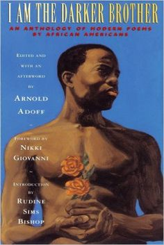 Grades 5 & up / I Am the Darker Brother: An Anthology of Modern Poems by African Americans selected by Arnold Adoff
