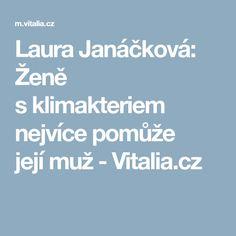 Laura Janáčková: Ženě s klimakteriem nejvíce pomůže její muž - Vitalia. Dj, Weather, Weather Crafts
