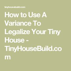 How to Use A Variance To Legalize Your Tiny House - TinyHouseBuild.com