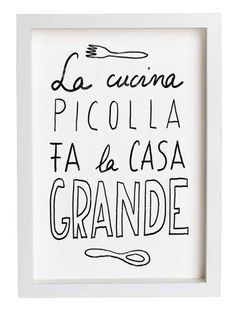 the small kitchen makes a big house. words to live by in an italian home
