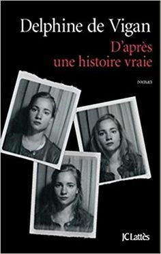 D'après une histoire vraie : roman / Delphine de Vigan.-- Paris : JC Lattès, 2015 en http://absysnetweb.bbtk.ull.es/cgi-bin/abnetopac?TITN=564643