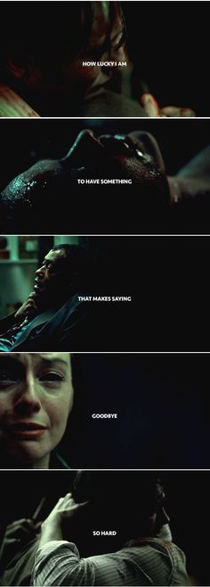 How lucky I am to have something that makes saying goodbye so hard. Hannibal edit by granpappy-winchester
