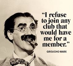 Funny quote by Groucho Marx: I refuse to join any club that would have me for a member. Picture Quotes, Groucho Marx Quotes, Funny People Movie, Funny Faces Quotes, Brother Quotes, Thing 1, Star Wars, Life Humor, Tumblr Funny